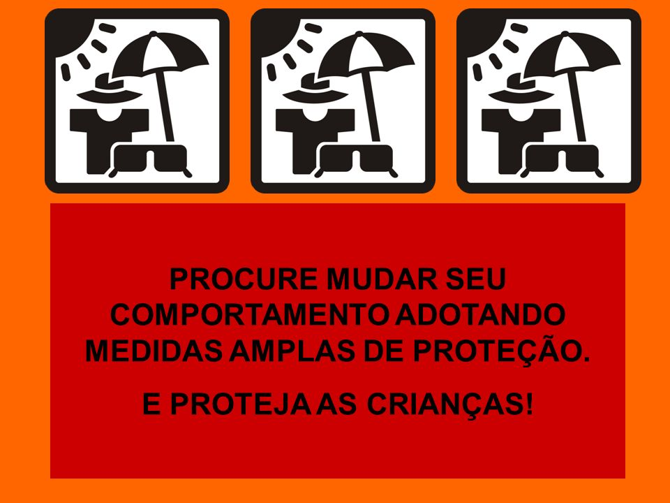 PROCURE MUDAR SEU COMPORTAMENTO ADOTANDO MEDIDAS AMPLAS DE PROTEÇÃO.