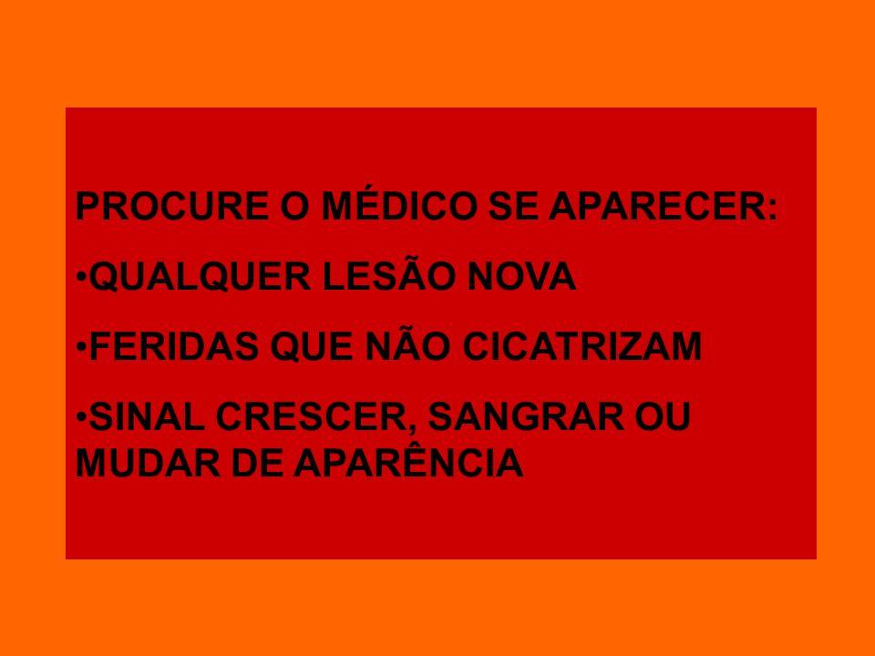 PROCURE O MÉDICO SE APARECER: QUALQUER LESÃO NOVA