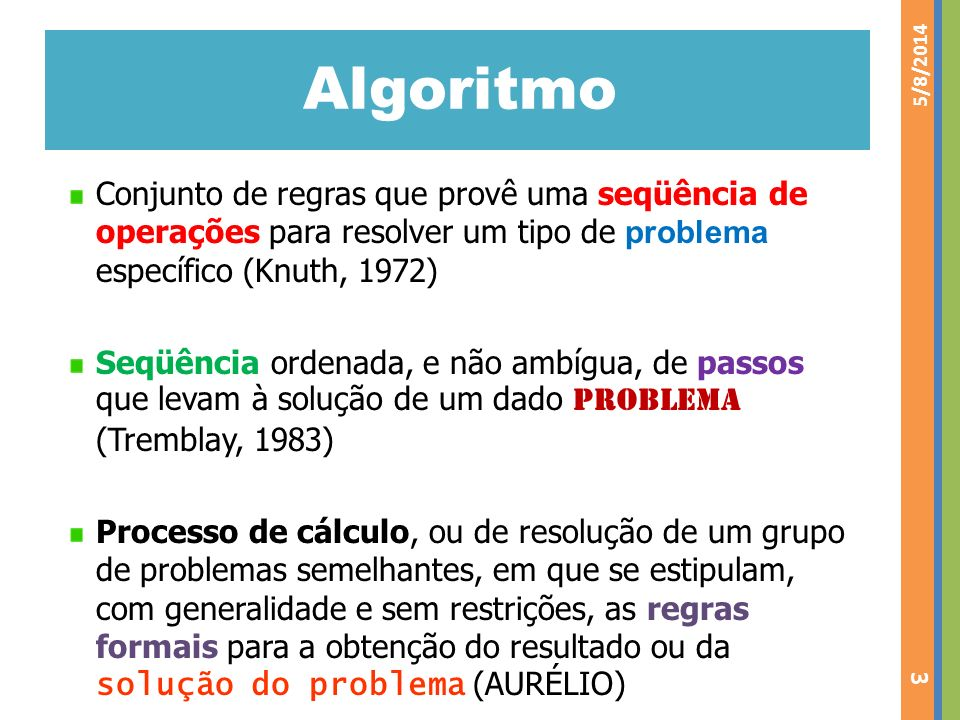 Algoritmo 3/30/2017. Conjunto de regras que provê uma seqüência de operações para resolver um tipo de problema específico (Knuth, 1972)