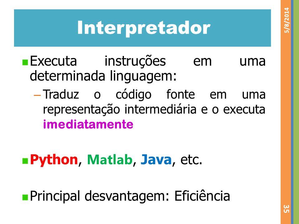 Interpretador Executa instruções em uma determinada linguagem: