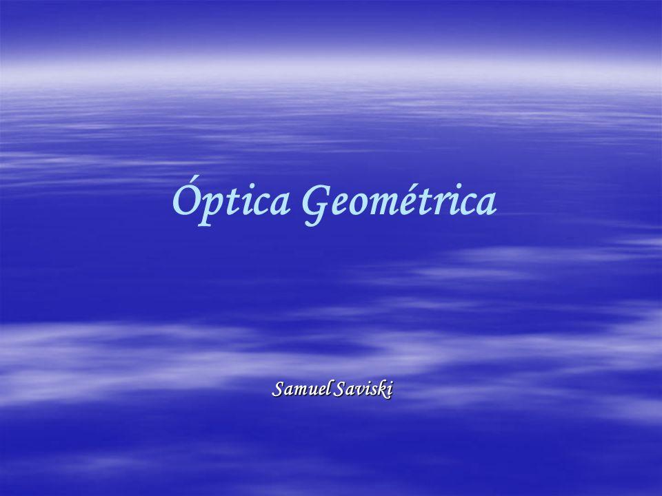 Óptica Geométrica Samuel Saviski