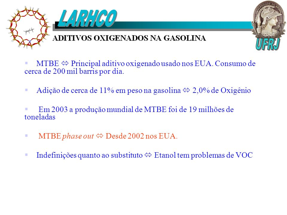 LARHCO MTBE  Principal aditivo oxigenado usado nos EUA. Consumo de cerca de 200 mil barris por dia.