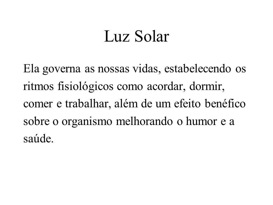 Luz Solar Ela governa as nossas vidas, estabelecendo os