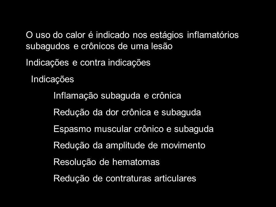 O uso do calor é indicado nos estágios inflamatórios subagudos e crônicos de uma lesão