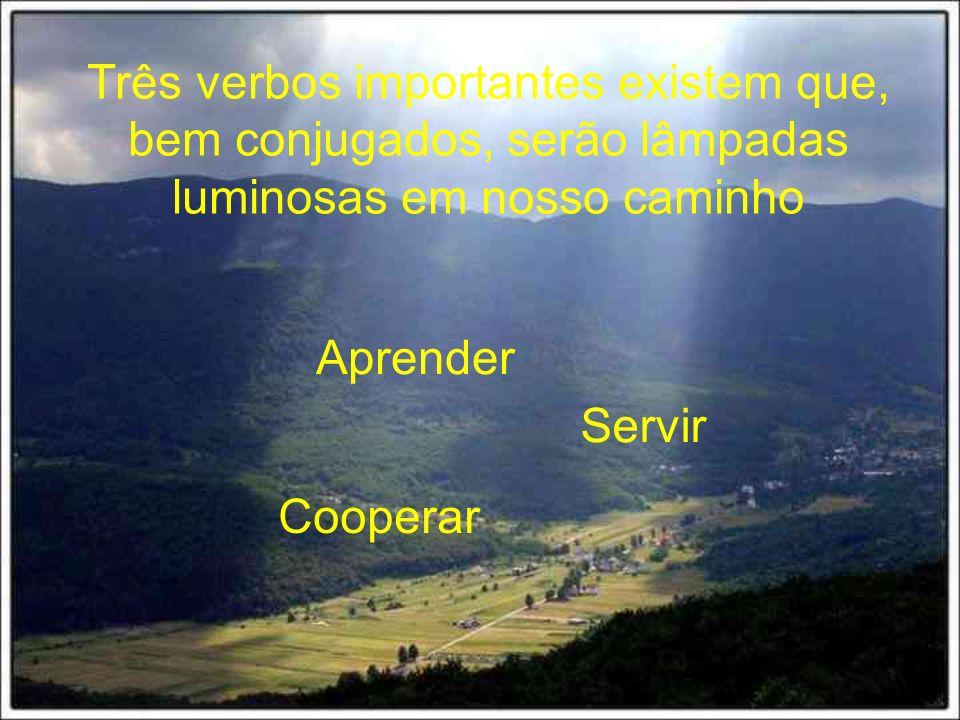 Três verbos importantes existem que, bem conjugados, serão lâmpadas luminosas em nosso caminho