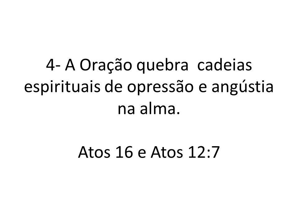4- A Oração quebra cadeias espirituais de opressão e angústia na alma