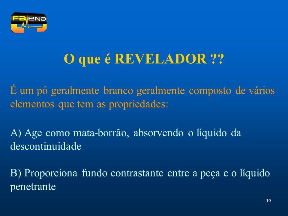 O que é REVELADOR É um pó geralmente branco geralmente composto de vários elementos que tem as propriedades: