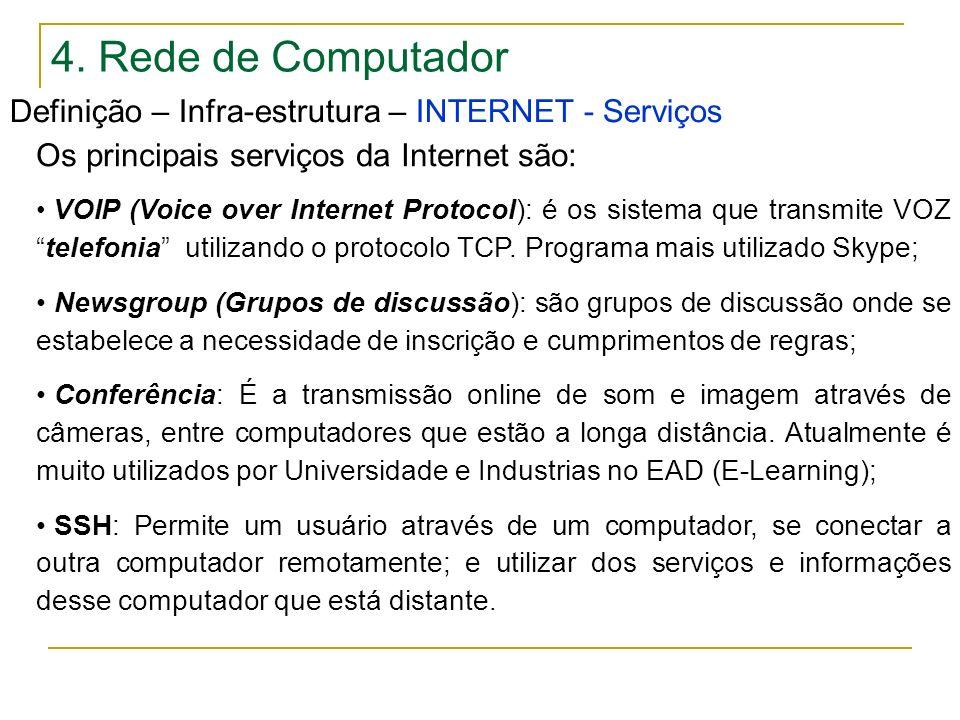 4. Rede de Computador Definição – Infra-estrutura – INTERNET - Serviços. Os principais serviços da Internet são: