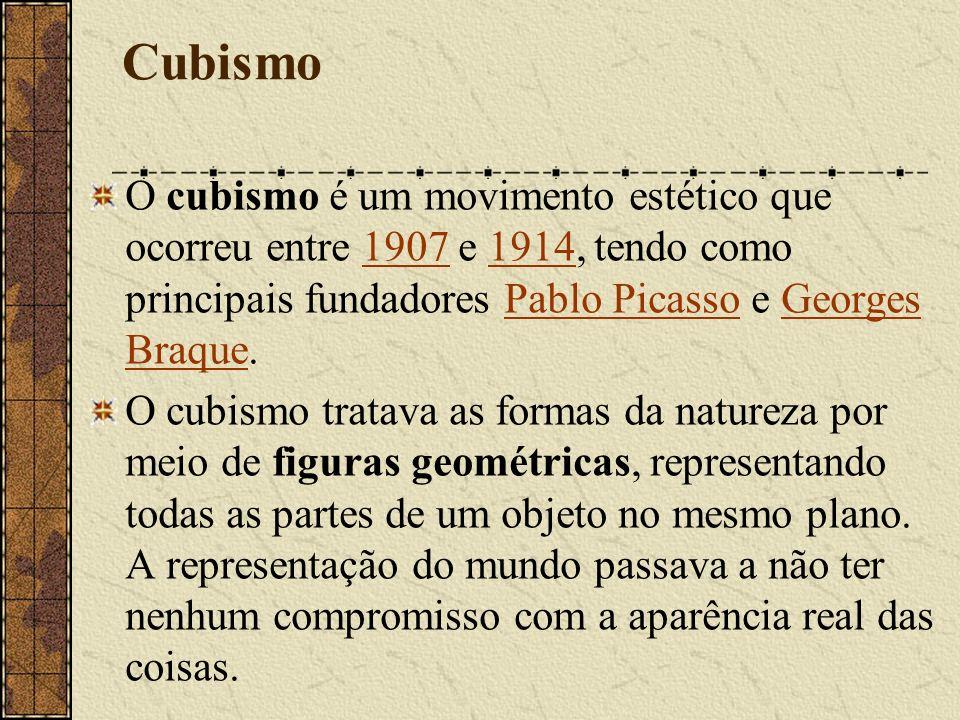 Cubismo O cubismo é um movimento estético que ocorreu entre 1907 e 1914, tendo como principais fundadores Pablo Picasso e Georges Braque.