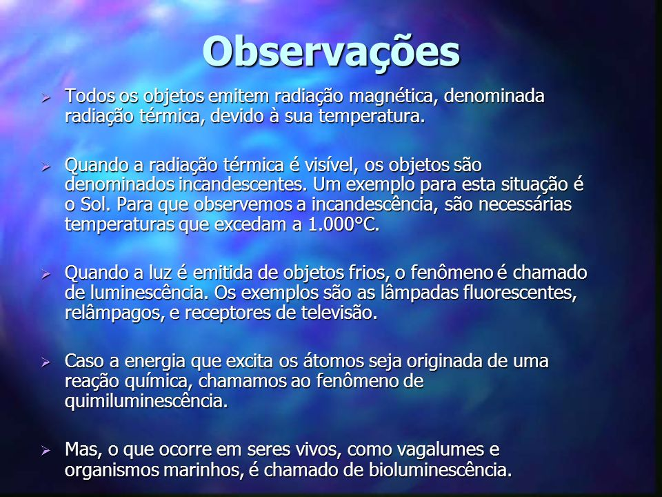 Observações Todos os objetos emitem radiação magnética, denominada radiação térmica, devido à sua temperatura.