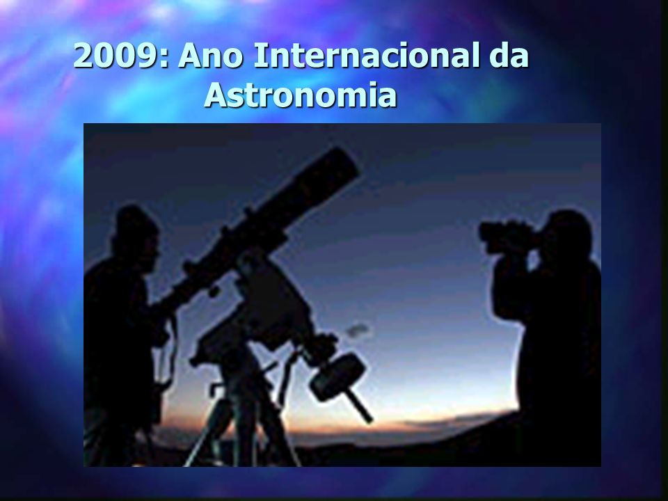 2009: Ano Internacional da Astronomia