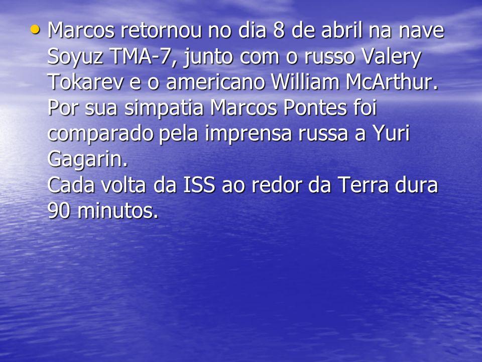 Marcos retornou no dia 8 de abril na nave Soyuz TMA-7, junto com o russo Valery Tokarev e o americano William McArthur.