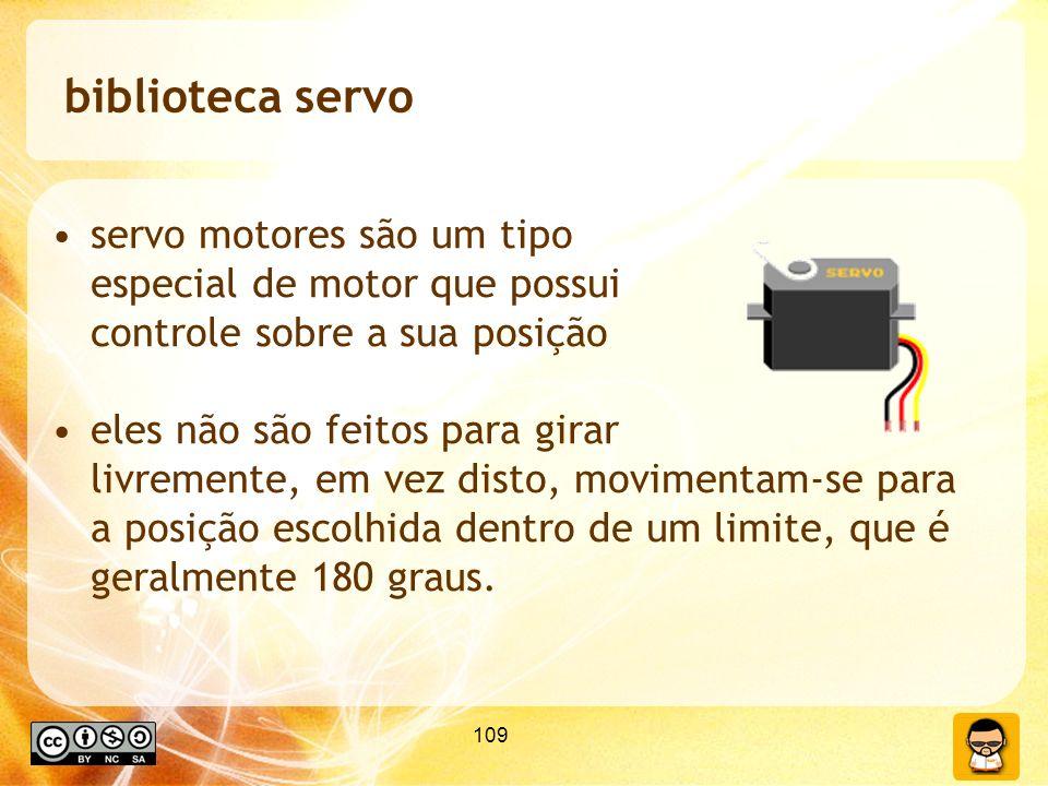 biblioteca servo servo motores são um tipo especial de motor que possui controle sobre a sua posição.