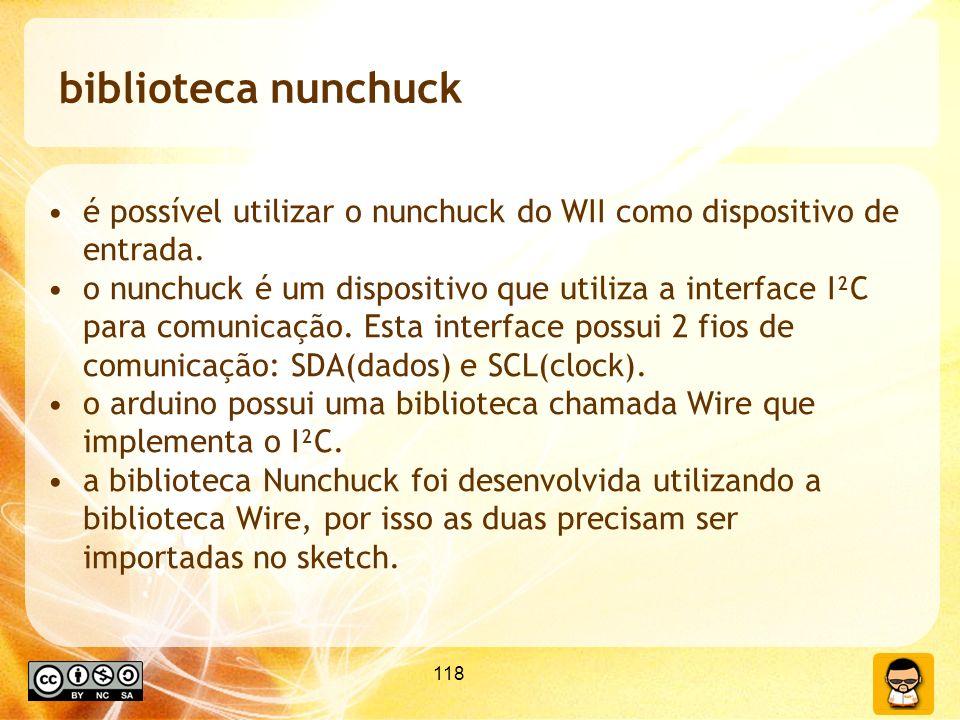 biblioteca nunchuck é possível utilizar o nunchuck do WII como dispositivo de entrada.