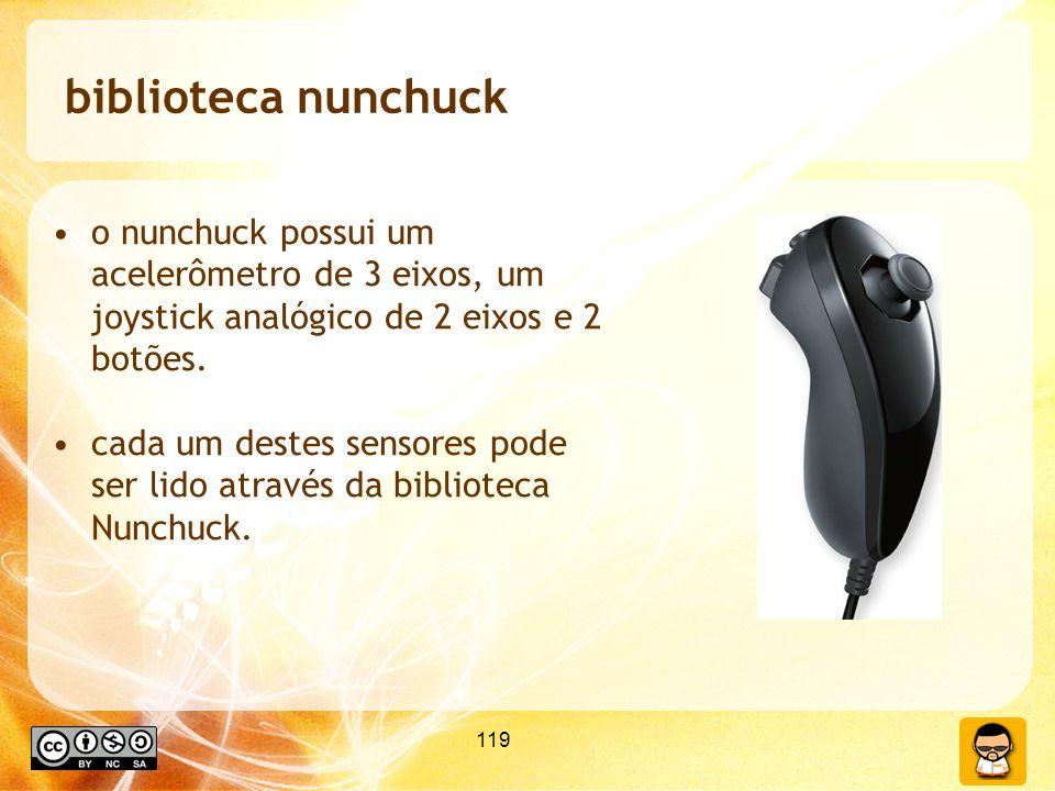 biblioteca nunchuck o nunchuck possui um acelerômetro de 3 eixos, um joystick analógico de 2 eixos e 2 botões.