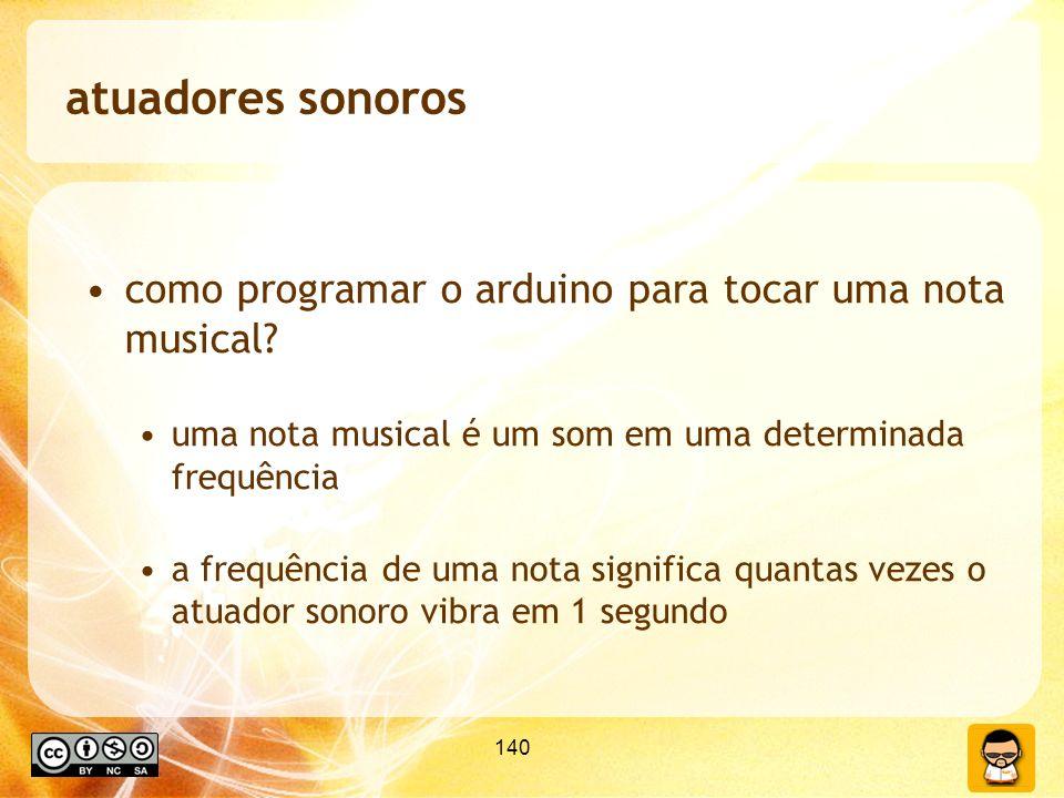 atuadores sonoros como programar o arduino para tocar uma nota musical uma nota musical é um som em uma determinada frequência.