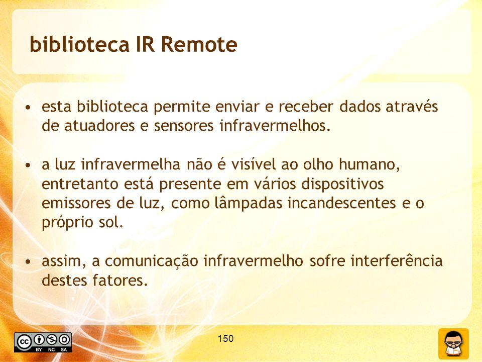 biblioteca IR Remote esta biblioteca permite enviar e receber dados através de atuadores e sensores infravermelhos.