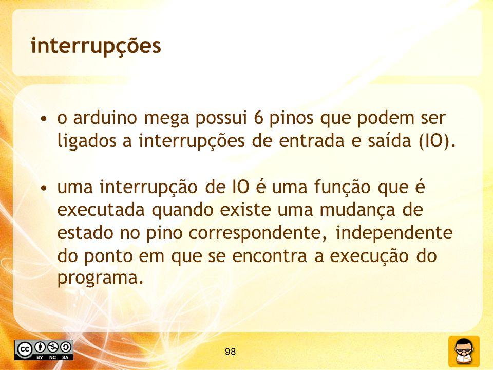 interrupções o arduino mega possui 6 pinos que podem ser ligados a interrupções de entrada e saída (IO).