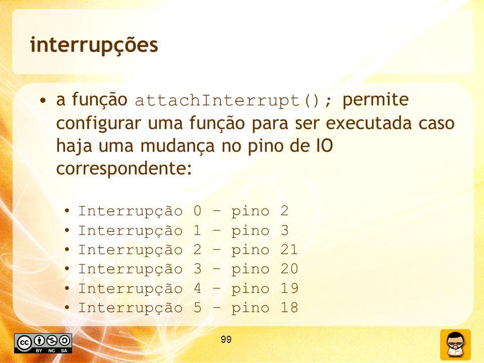 interrupções a função attachInterrupt(); permite configurar uma função para ser executada caso haja uma mudança no pino de IO correspondente: