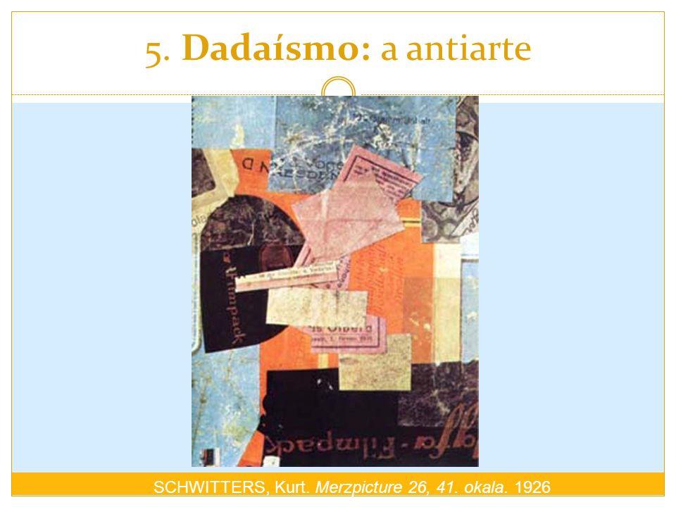 5. Dadaísmo: a antiarte SCHWITTERS, Kurt. Merzpicture 26, 41. okala. 1926