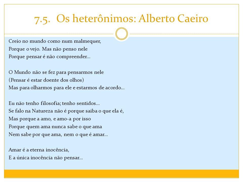 7.5. Os heterônimos: Alberto Caeiro