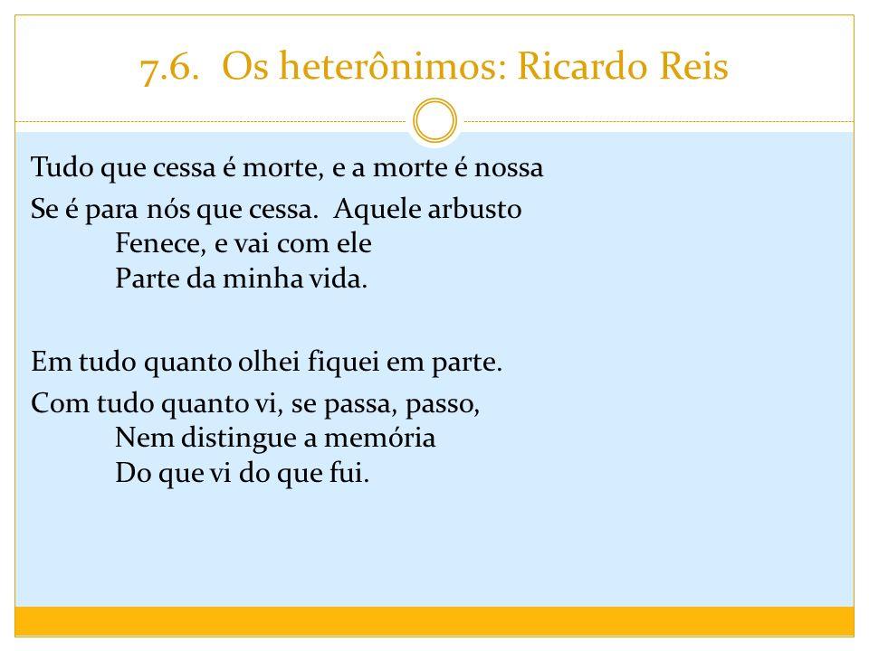 7.6. Os heterônimos: Ricardo Reis