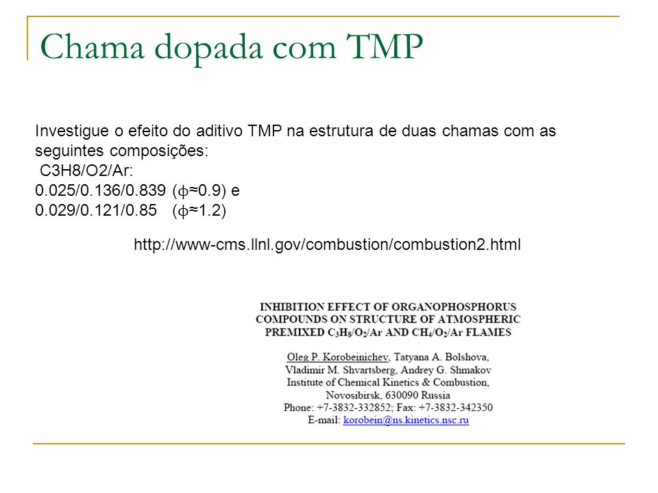 Chama dopada com TMP Investigue o efeito do aditivo TMP na estrutura de duas chamas com as seguintes composições: