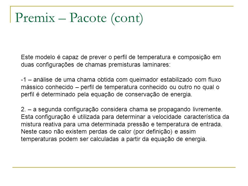 Premix – Pacote (cont) Este modelo é capaz de prever o perfil de temperatura e composição em duas configurações de chamas premisturas laminares: