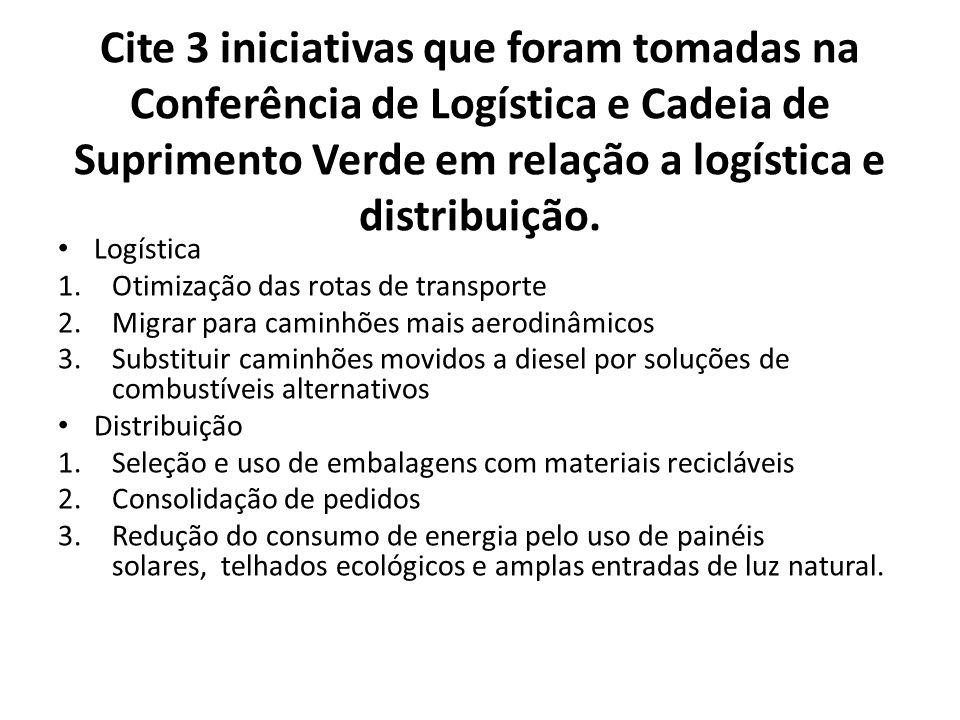 Cite 3 iniciativas que foram tomadas na Conferência de Logística e Cadeia de Suprimento Verde em relação a logística e distribuição.