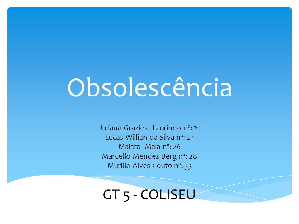 Obsolescência GT 5 - COLISEU Juliana Graziele Laurindo nº: 21