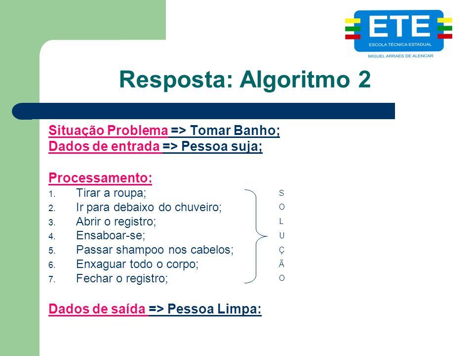 Resposta: Algoritmo 2 Situação Problema => Tomar Banho;