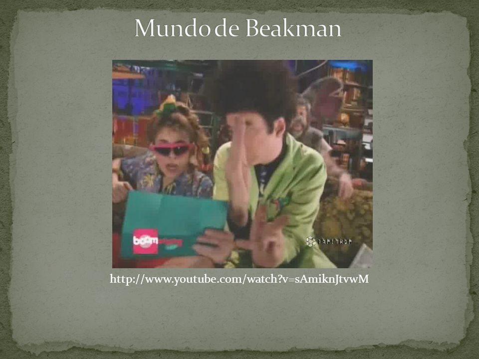 Mundo de Beakman http://www.youtube.com/watch v=sAmiknJtvwM