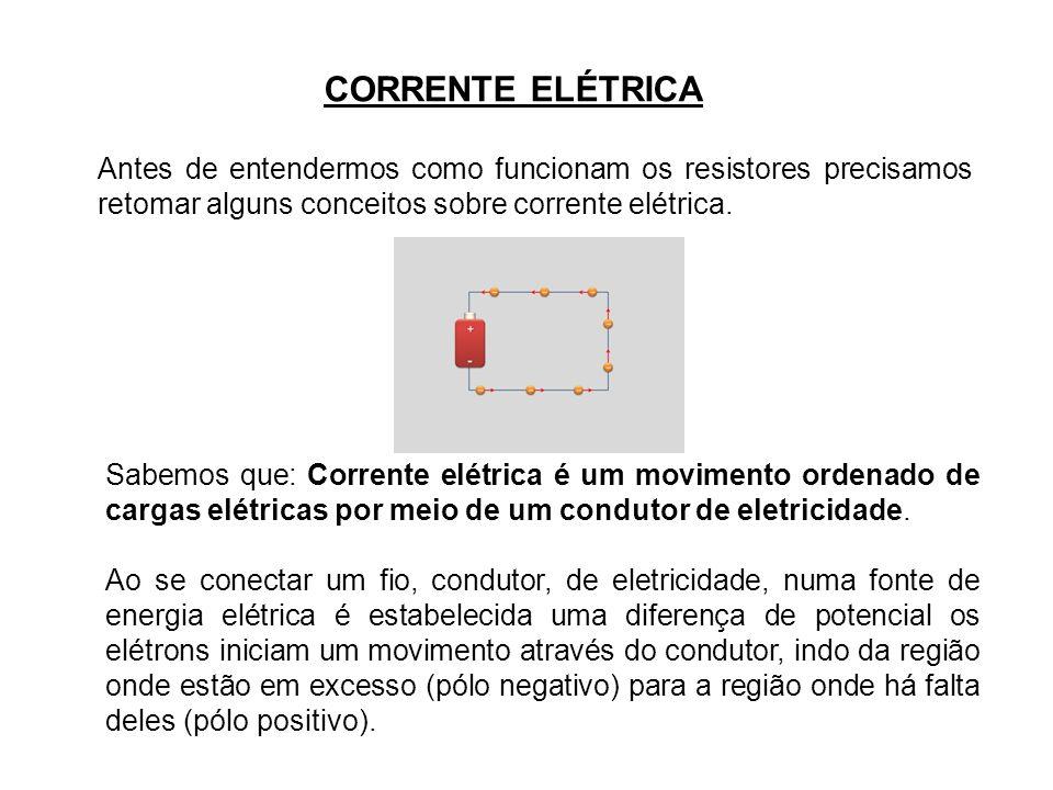 CORRENTE ELÉTRICA Antes de entendermos como funcionam os resistores precisamos retomar alguns conceitos sobre corrente elétrica.