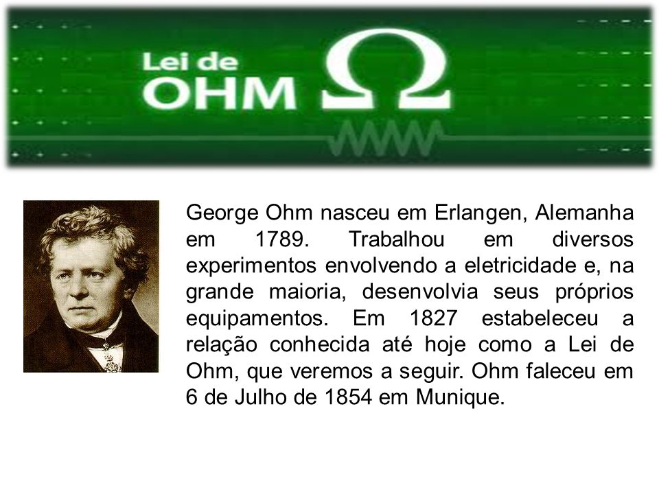 George Ohm nasceu em Erlangen, Alemanha em 1789