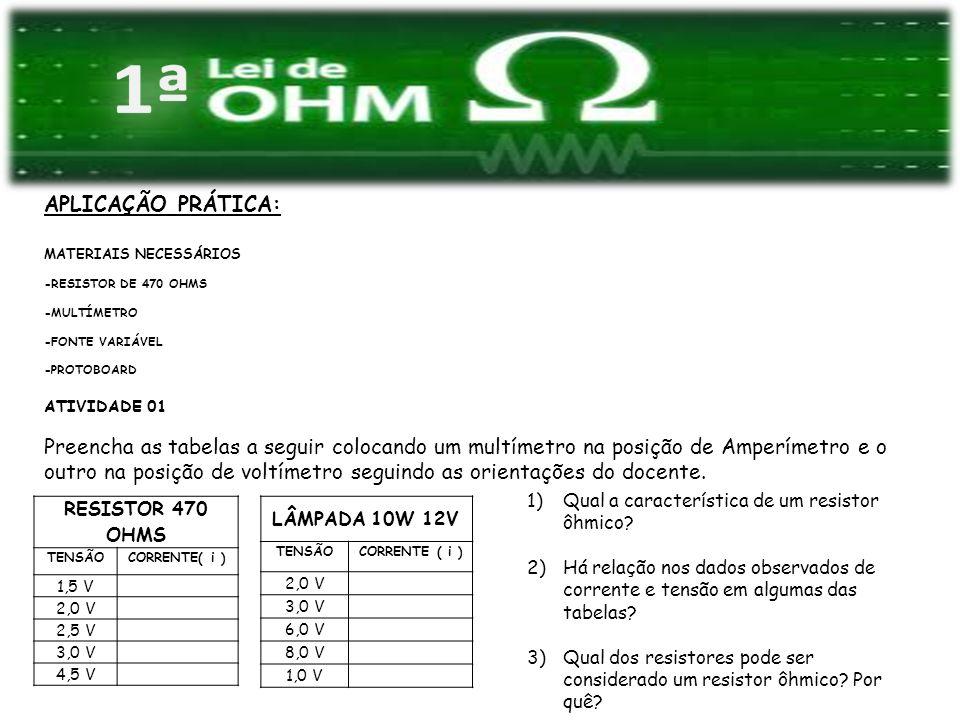 APLICAÇÃO PRÁTICA: MATERIAIS NECESSÁRIOS. -RESISTOR DE 470 OHMS. -MULTÍMETRO. -FONTE VARIÁVEL. -PROTOBOARD.