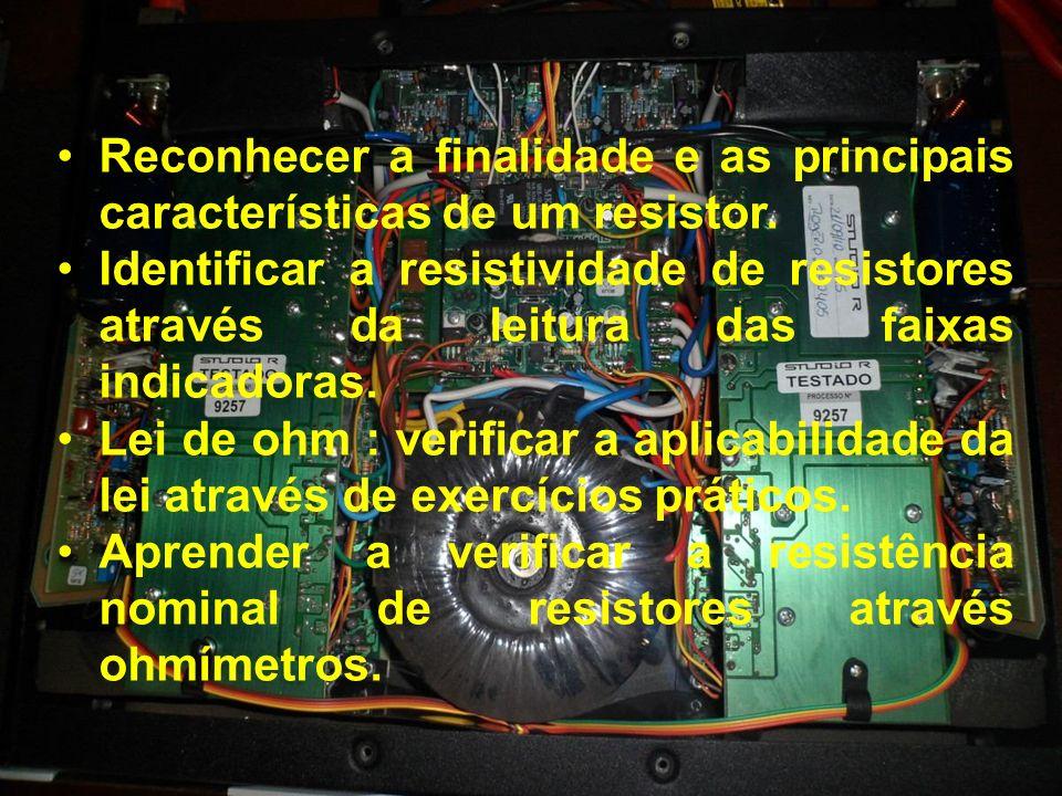 Reconhecer a finalidade e as principais características de um resistor.