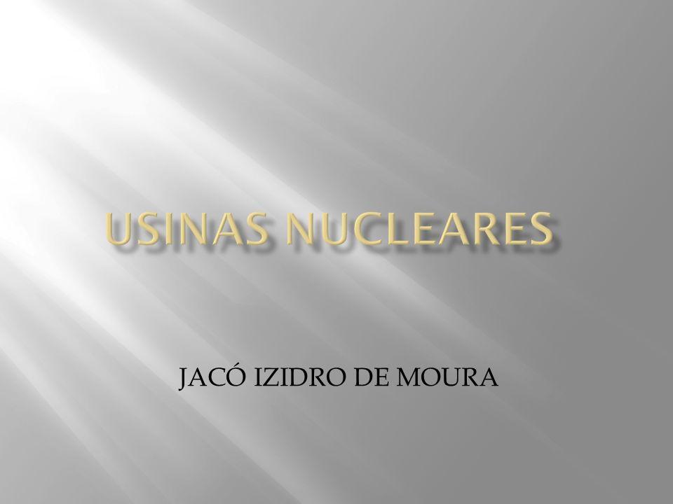 Usinas NUCLEARES JACÓ IZIDRO DE MOURA