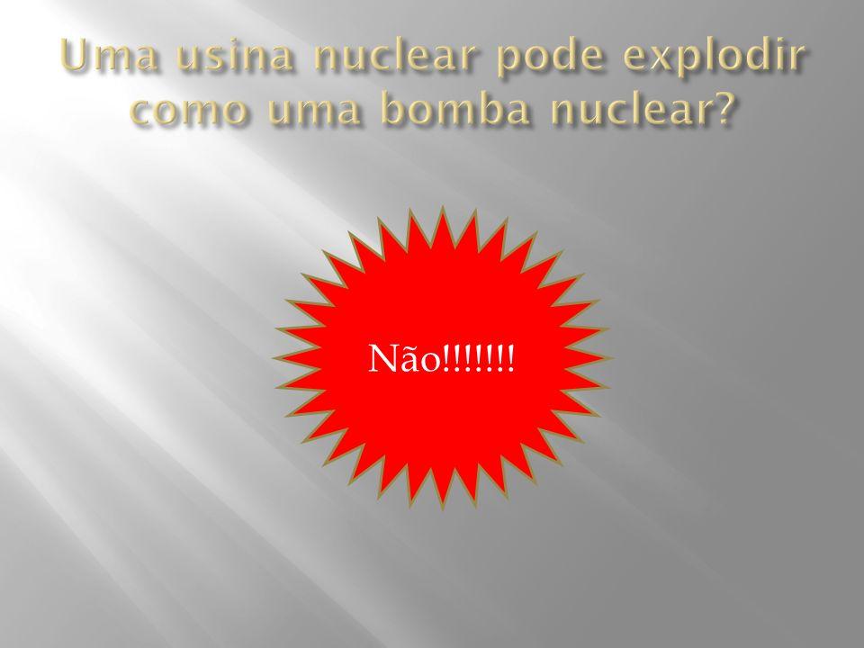 Uma usina nuclear pode explodir como uma bomba nuclear