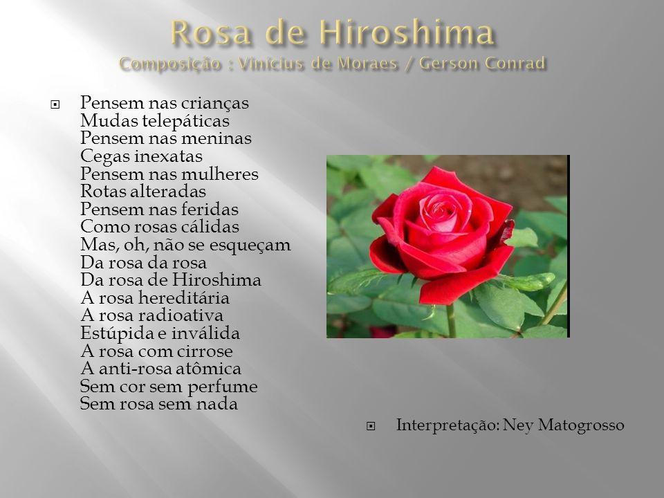 Rosa de Hiroshima Composição : Vinícius de Moraes / Gerson Conrad