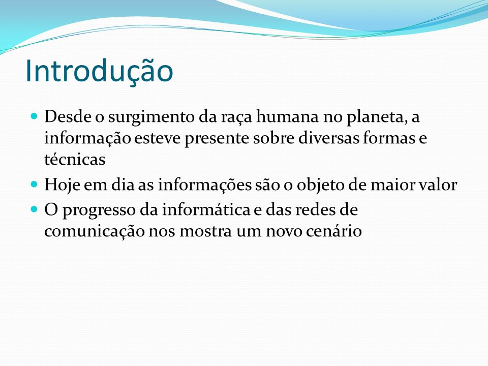 Introdução Desde o surgimento da raça humana no planeta, a informação esteve presente sobre diversas formas e técnicas.