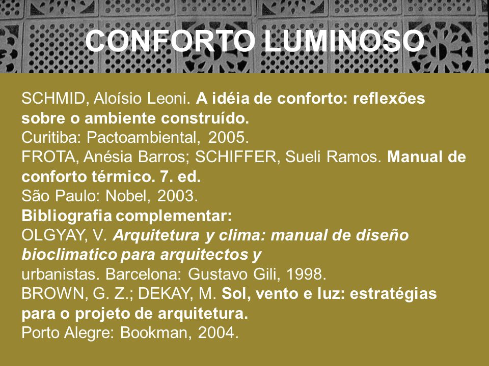 CONFORTO LUMINOSO SCHMID, Aloísio Leoni. A idéia de conforto: reflexões sobre o ambiente construído.