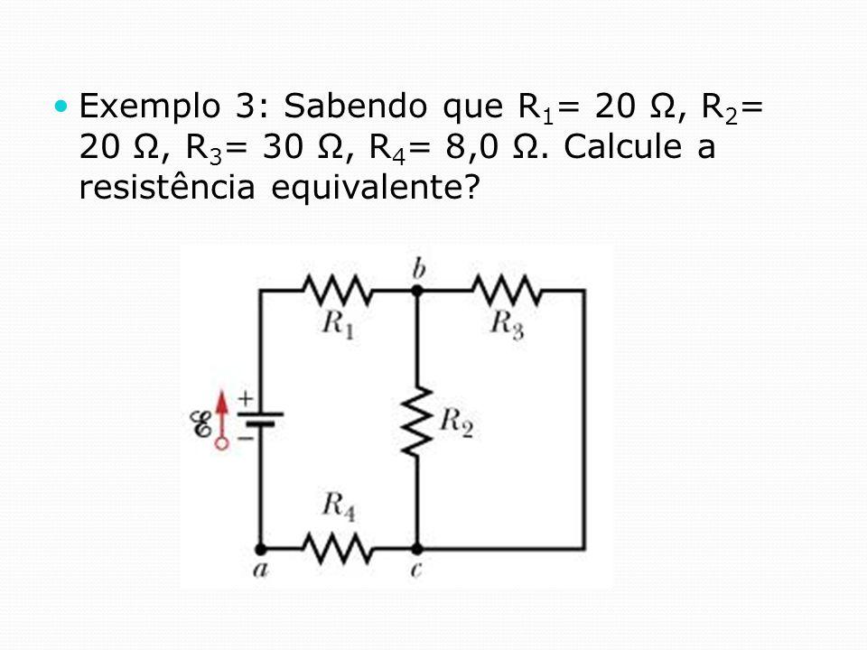 Exemplo 3: Sabendo que R1= 20 Ω, R2= 20 Ω, R3= 30 Ω, R4= 8,0 Ω