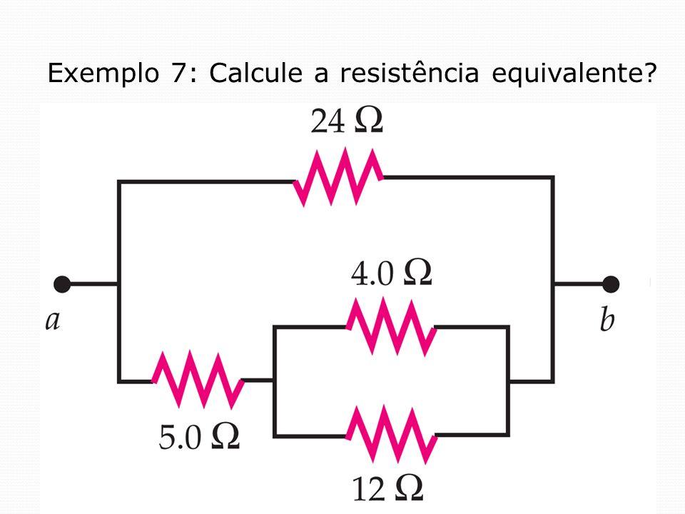 Exemplo 7: Calcule a resistência equivalente