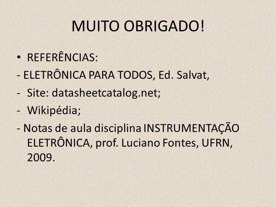 MUITO OBRIGADO! REFERÊNCIAS: - ELETRÔNICA PARA TODOS, Ed. Salvat,