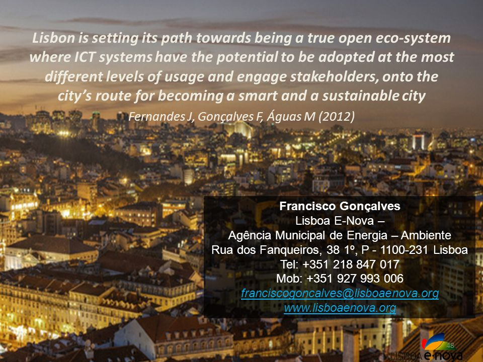 Lisbon is setting its path towards being a true open eco-system where ICT systems have the potential to be adopted at the most different levels of usage and engage stakeholders, onto the city's route for becoming a smart and a sustainable city