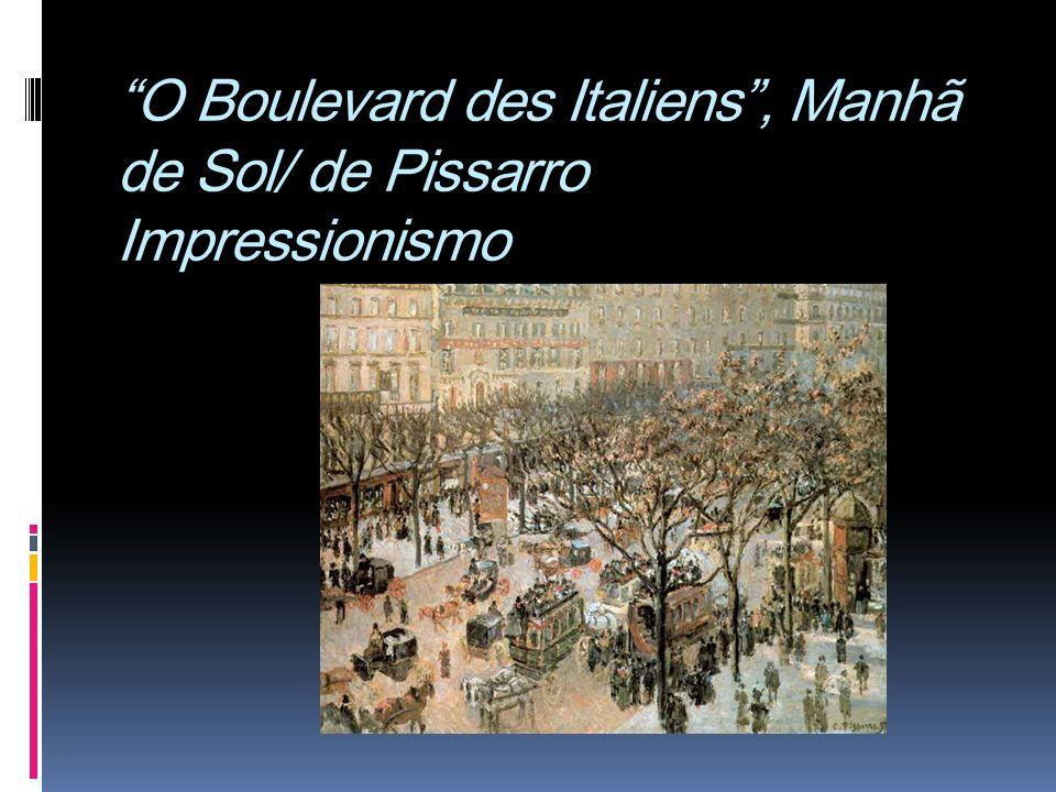 O Boulevard des Italiens , Manhã de Sol/ de Pissarro Impressionismo