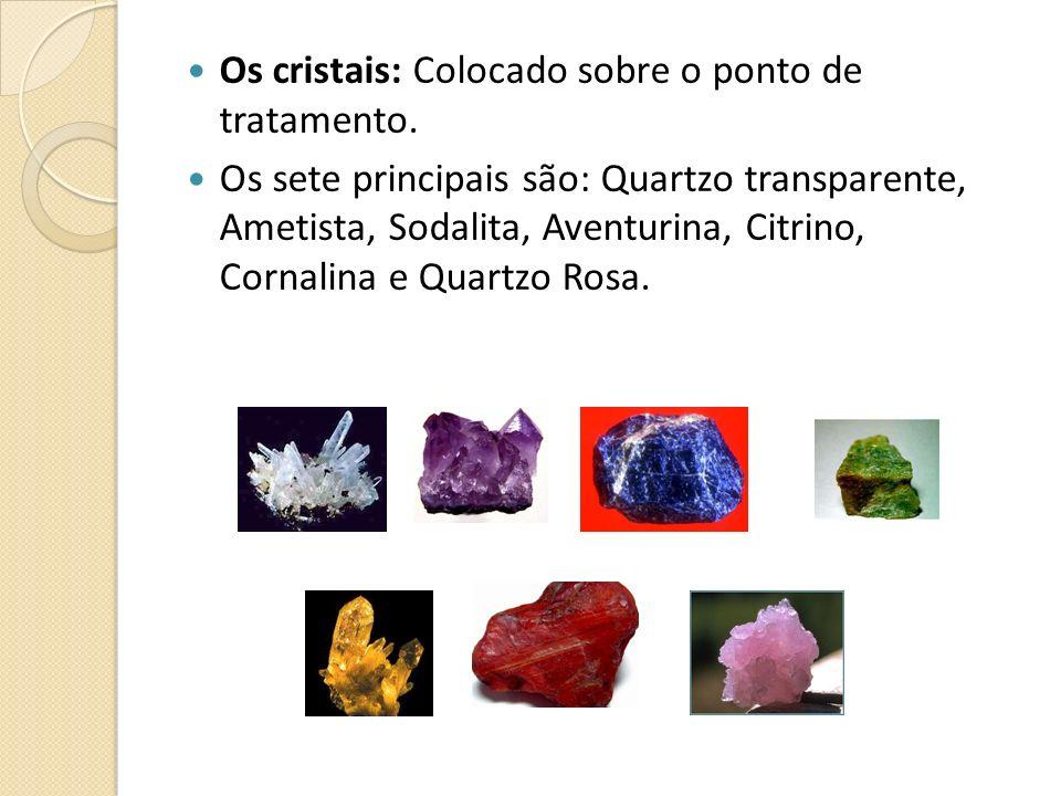 Os cristais: Colocado sobre o ponto de tratamento.