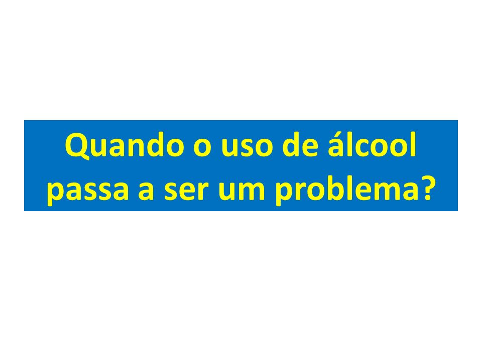 Quando o uso de álcool passa a ser um problema