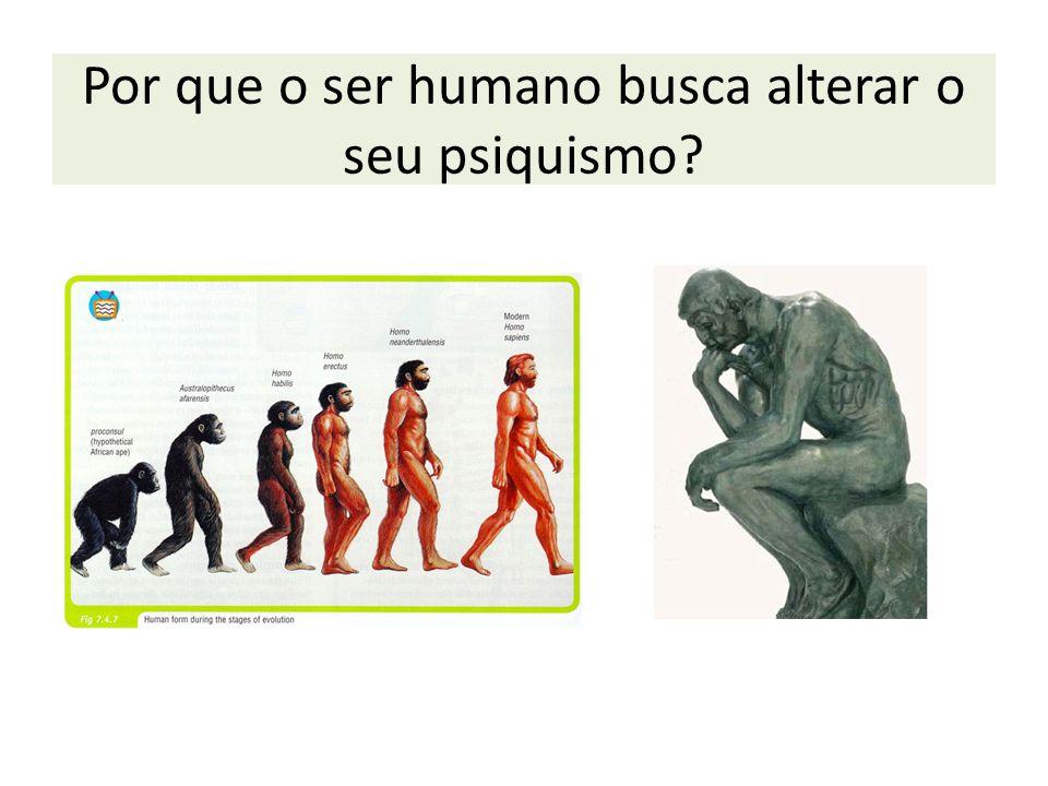 Por que o ser humano busca alterar o seu psiquismo