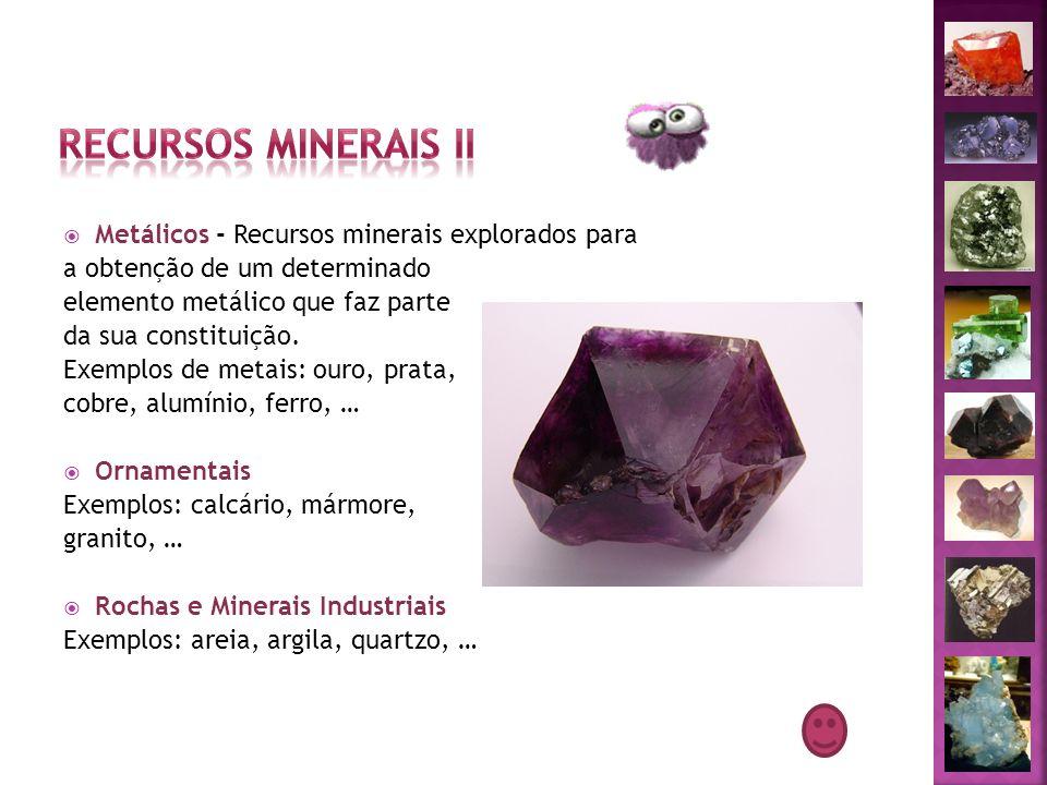 Recursos Minerais II Metálicos - Recursos minerais explorados para